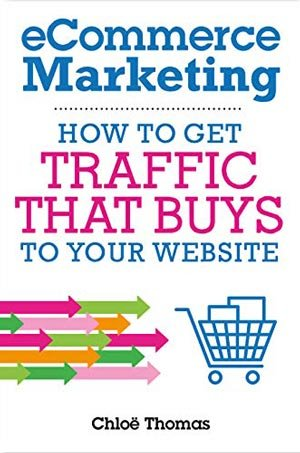 """Book Cover of """"eCommerce Marketing: How to Get Traffic That BUYS to your Website"""""""