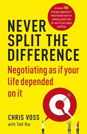 """Book Cover of """"Never Split the Difference: Negotiating as if Your Life Depended on It"""""""