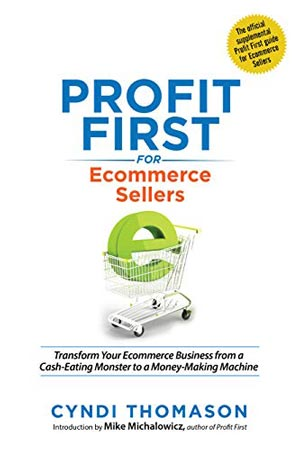 """Book Cover of """"Profit First for Ecommerce Sellers: Transform Your Ecommerce Business from a Cash-Eating Monster to a Money-Making Machine"""""""