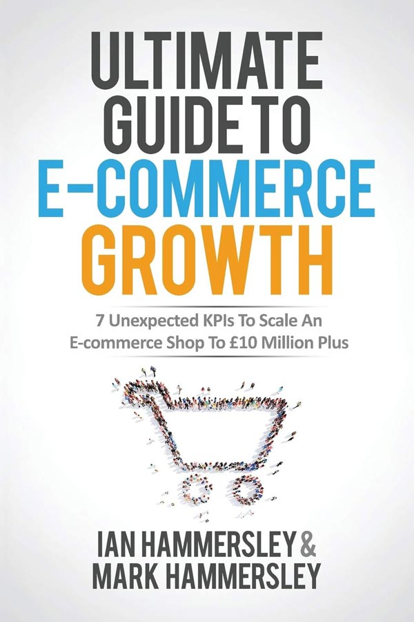 """Book Cover of """"Ultimate Guide To E-commerce Growth: 7 Unexpected KPIs To Scale An E-commerce Shop To £10 Million Plus"""""""